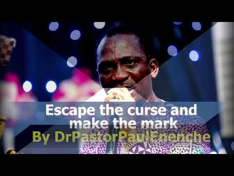 Escape the curse and make the mark- DrPastorPaulEnenche