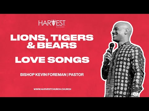 Love Songs - Lions, Tigers & Bears 9:15 AM - Bishop Kevin Foreman
