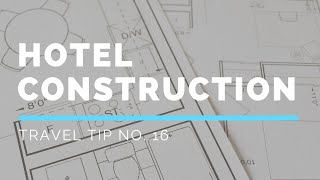 Avoid Hotel Construction | Quick Tip