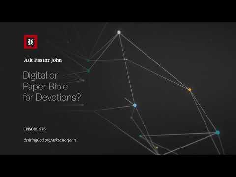 Digital or Paper Bible for Devotions? // Ask Pastor John