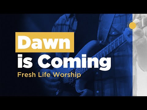 Dawn is Coming // Live // Fresh Life Worship