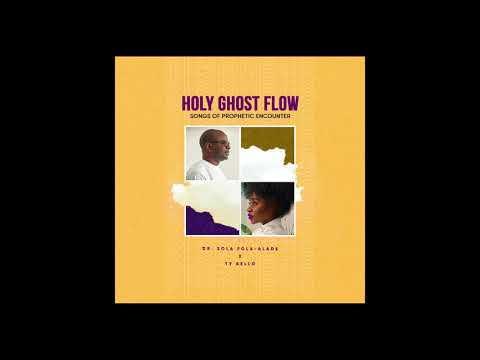 Dr. Sola Fola-Alade and TY Bello  - Holy Ghost Flow(Songs of Prophetic Encounter)- FULL ALBUM
