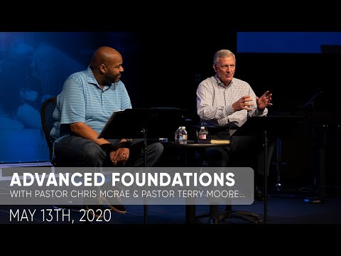 Advanced Foundations  Pastor Chris McRae & Pastor Terry Moore  May 13th, 2020  Sojourn Church