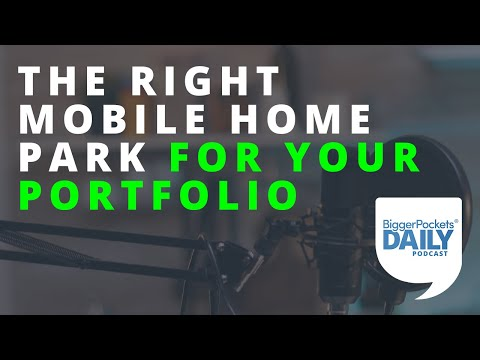 How to Choose the Right Mobile Home Park For Your Portfolio | Daily Podcast 178