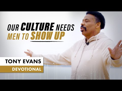 If Men Don't Show Up, The Culture is in Trouble - Tony Evans Devotional