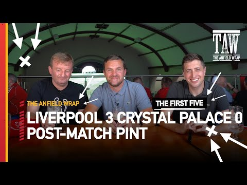 Liverpool 3 Crystal Palace 0   Post-Match Pint   First Five