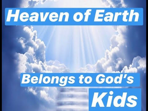 Heaven on Earth - Belongs to Gods Kids!