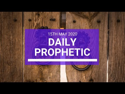 Daily Prophetic 15 May 2 of 5
