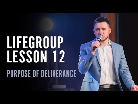 Life Group Lesson 12 - Purpose of Deliverance