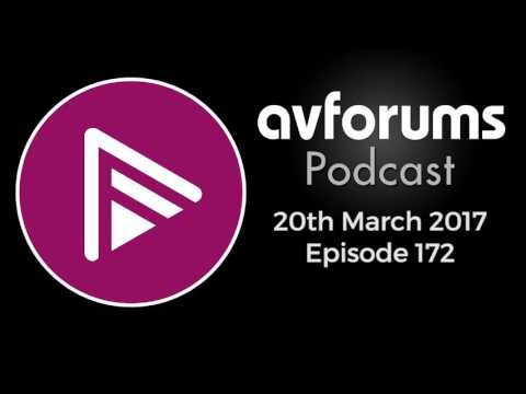 AVForums Podcast: Episode 172 - 20th March 2017