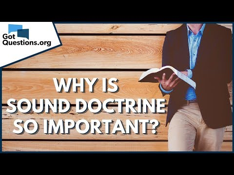 Why is Sound Doctrine so Important?  GotQuestions.org