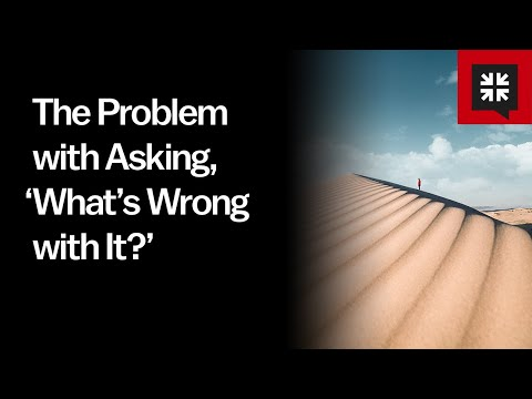 The Problem with Asking, 'What's Wrong with It?' // Ask Pastor John