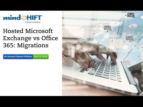 Office 365 vs. Hosted Exchange: Migrations Made Easy