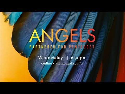 ANGELS: Partnered for Pentecost  Wed @ 6:30pm [Online] // When Fire Falls  Sun @ 10am [On-Site]