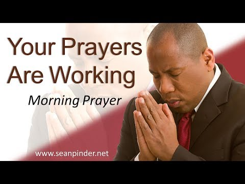 LUKE 11 - YOUR PRAYERS ARE WORKING - MORNING PRAYER (video)
