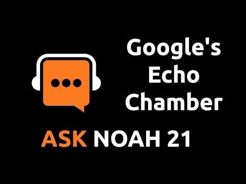 Google's Echo Chamber | Ask Noah 21