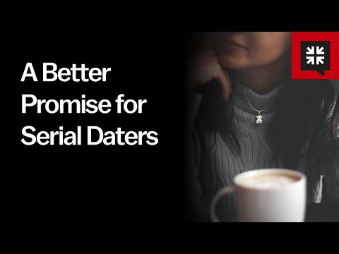 A Better Promise for Serial Daters // Ask Pastor John
