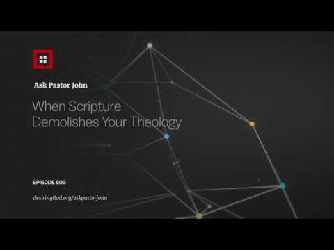 When Scripture Demolishes Your Theology // Ask Pastor John