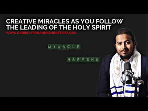 CREATIVE MIRACLES AS YOU FOLLOW THE LEADING OF THE HOLY SPIRIT  EVANGELIST GABRIEL FERNANDES