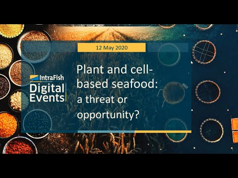 IntraFish Digital Events: Cell-based and plant-based seafood