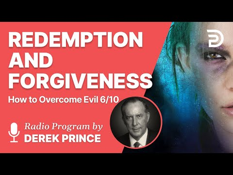 How to Overcome Evil 6 of 10 - Redemption and Forgiveness - Derek Prince