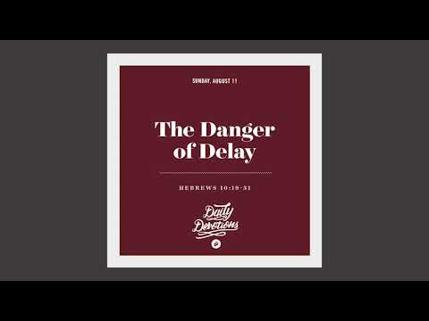 The Danger of Delay - Daily Devotion