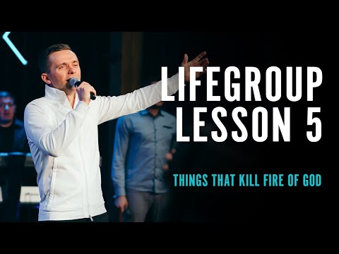 Life Group Lesson 5 - Things That Kill Fire of God