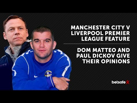 Manchester City v Liverpool Preview Feature - Dickov and Matteo