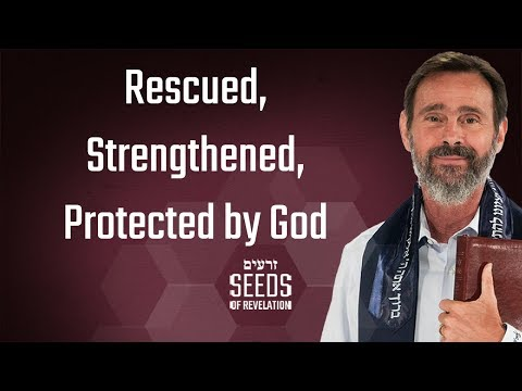 Rescued, Strengthened, Protected by God