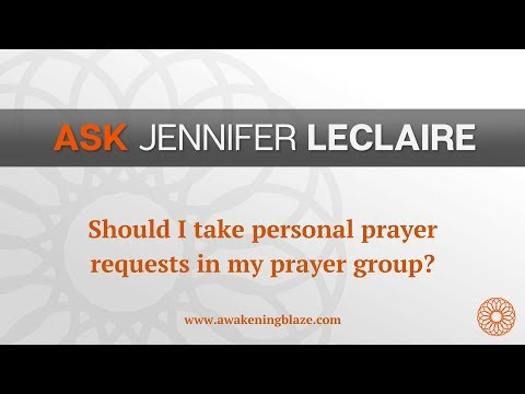 Should I Take Personal Prayer Requests in My Prayer Group?  Ask Jennifer LeClaire  Awakening Blaze