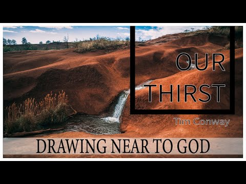 Drawing Near to God: Our Thirst - Tim Conway