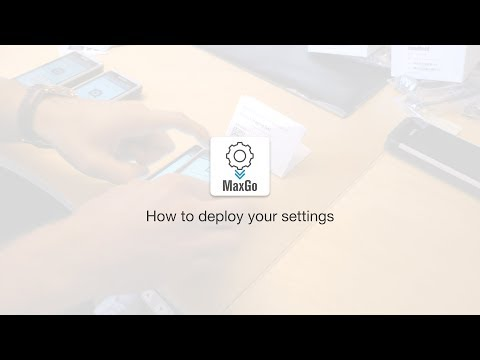 MaxGo Android Apps: How to deploy your settings