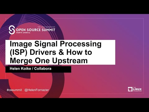Image Signal Processing (ISP) Drivers & How to Merge One Upstream - Helen Koike, Collabora