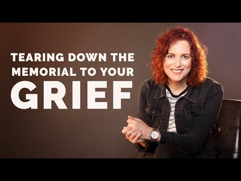 Breaking the Spirit of Grief  Tear Down the Memorial to Your Grief