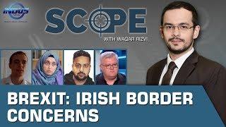 Scope with Waqar Rizvi | Brexit: Irish Border Concerns | Burqa Ban In Europe | Ep 132 | Indus News