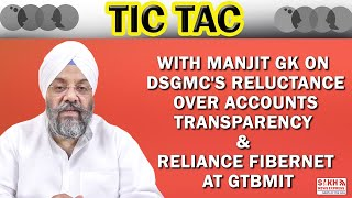 Tic Tac With ManjitGk On DSGMC's Reluctance Over Accounts Transparency & Reliance Fibernet at GTBMIT