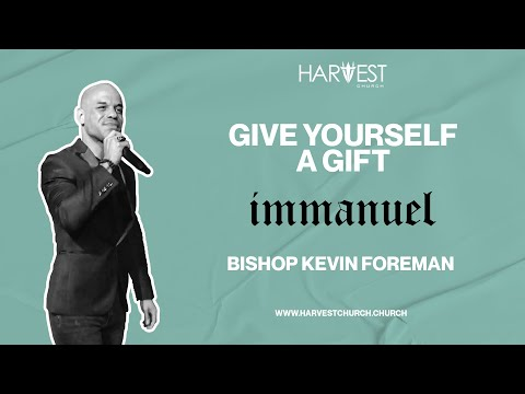 Immanuel - Give Yourself a Gift - Bishop Kevin Foreman