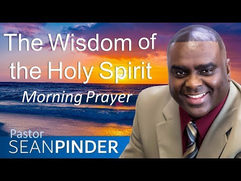 THE WISDOM OF THE HOLY SPIRIT - MORNING PRAYER  PASTOR SEAN PINDER