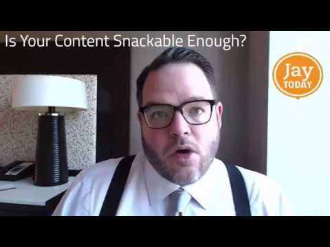 Is Your Content Snackable Enough? Jay Today 2.19