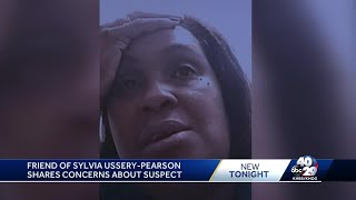 Friend of Sylvia Ussery-Pearson shares concerns about suspect