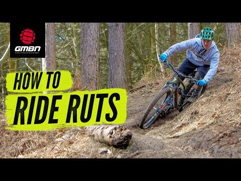 How To Ride Ruts | Mountain Bike Cornering Skills