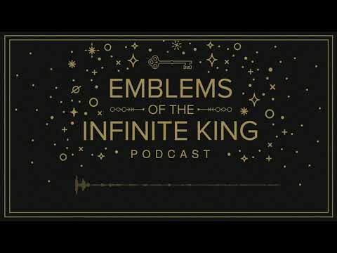 Emblems of the Infinite King Podcast: Chapter 8
