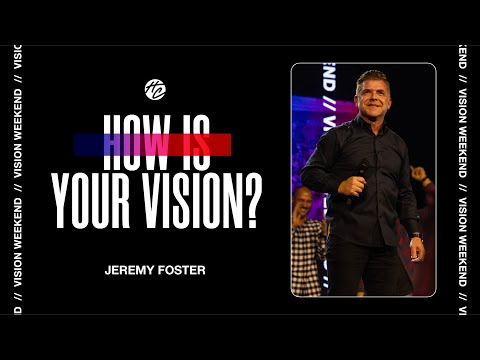 How is Your Vision?  Pastor Jeremy Foster
