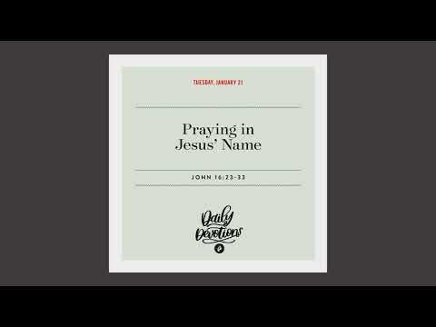 Praying in Jesus Name - Daily Devotion
