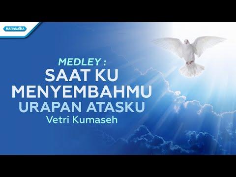 Vetri Kumaseh - Medley Saat menyembahMU - Urapan atasku