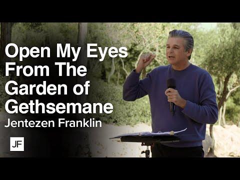 Open My Eyes from the Garden of Gethsemane  Jentezen Franklin