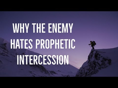 Why the Enemy Hates Prophetic Intercession  What is Prophetic Intercession?