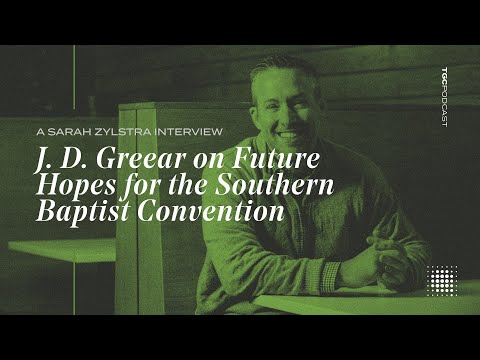 J.D. Greear on Future Hopes for the Southern Baptist Convention  TGC Podcast