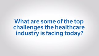 Top Challenges Facing The Healthcare Industry Today