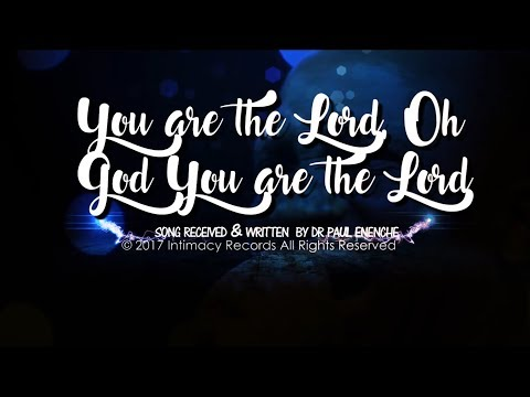 YOU ARE THE LORD -  Dr Paul Enenche